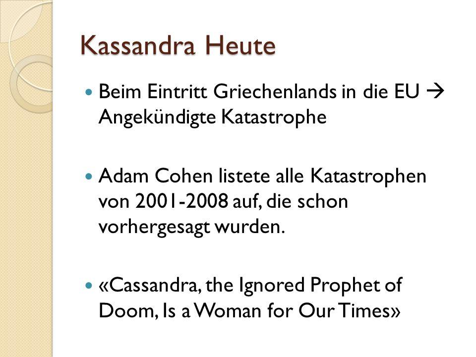 Kassandra Heute Beim Eintritt Griechenlands in die EU Angekündigte Katastrophe Adam Cohen listete alle Katastrophen von 2001-2008 auf, die schon vorhe
