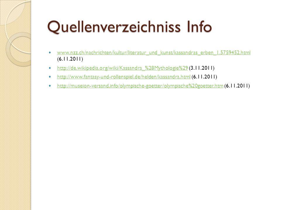 Quellenverzeichniss Info www.nzz.ch/nachrichten/kultur/literatur_und_kunst/kassandras_erben_1.5759452.html (6.11.2011) www.nzz.ch/nachrichten/kultur/l