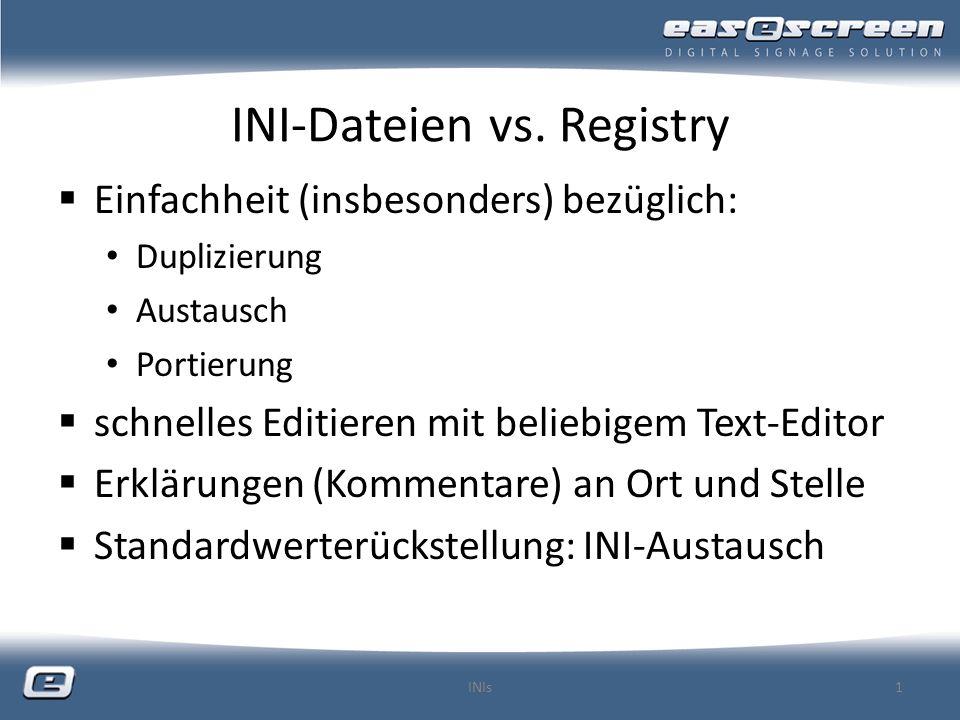 Aufbau einer INI-Datei [Abschnittsname] ; Dies ist ein Kommentar (wird nicht verarbeitet) Parametername=Wert Neuer Abschnitt beginnt immer mit seinem einzeiligen [Abschnittsname] Abschnittsnamen müssen eindeutig sein.