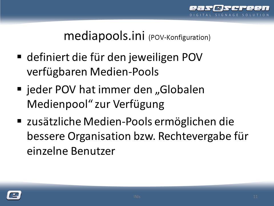 mediapools.ini (POV-Konfiguration) definiert die für den jeweiligen POV verfügbaren Medien-Pools jeder POV hat immer den Globalen Medienpool zur Verfügung zusätzliche Medien-Pools ermöglichen die bessere Organisation bzw.