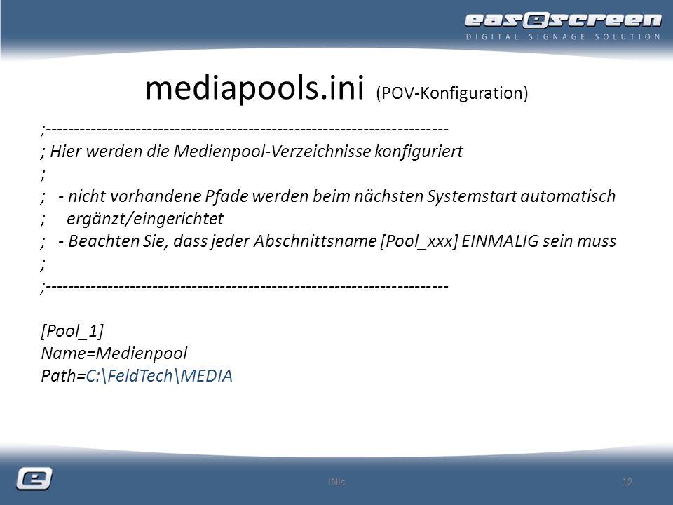 mediapools.ini (POV-Konfiguration) ;----------------------------------------------------------------------- ; Hier werden die Medienpool-Verzeichnisse konfiguriert ; ; - nicht vorhandene Pfade werden beim nächsten Systemstart automatisch ; ergänzt/eingerichtet ; - Beachten Sie, dass jeder Abschnittsname [Pool_xxx] EINMALIG sein muss ; ;----------------------------------------------------------------------- [Pool_1] Name=Medienpool Path=C:\FeldTech\MEDIA INIs12
