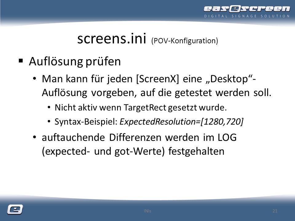 screens.ini (POV-Konfiguration) Auflösung prüfen Man kann für jeden [ScreenX] eine Desktop- Auflösung vorgeben, auf die getestet werden soll.
