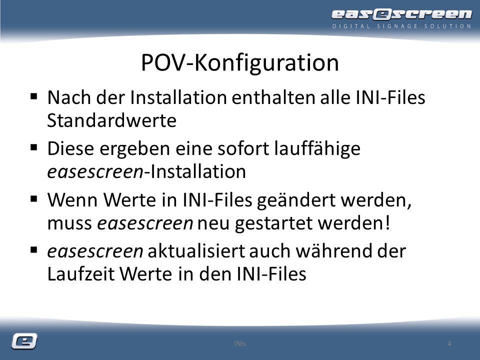 povclient.ini (POV-Konfiguration) Netzwerkeinstellungen (Ports, User-FTP, HTTP, …) Verzeichnis-Einstellungen Watchdog-Einstellungen (Reboot-Zeit(en), Timeout) Bandbreitenlimitierung Status-Abfrage der Ausgabegeräte Benachrichtigungs-Einstellungen (SMTP/E-Mail) Standard Username/Password wird beim ersten Start in users.bin transferiert INIs5