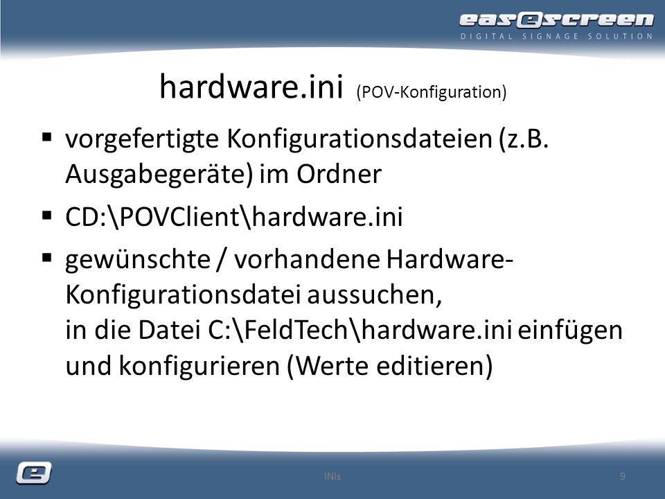hardware.ini (POV-Konfiguration) Konfigurieren der Hardware am Beispiel Interaktives Ereignis auf der Installations-CD – Datei CD:\POVClient\hardware.ini\hw_interactive_menu.ini öffnen – gesamten Inhalt markieren und in die Zwischenablage kopieren In C:\FeldTech die Datei hardware.ini öffnen, an das Ende der Datei gehen und den Inhalt der Zwischenablage einfügen Gewünschte Einstellungen im Abschnitt [InteractiveEvent] vornehmen – z.B.