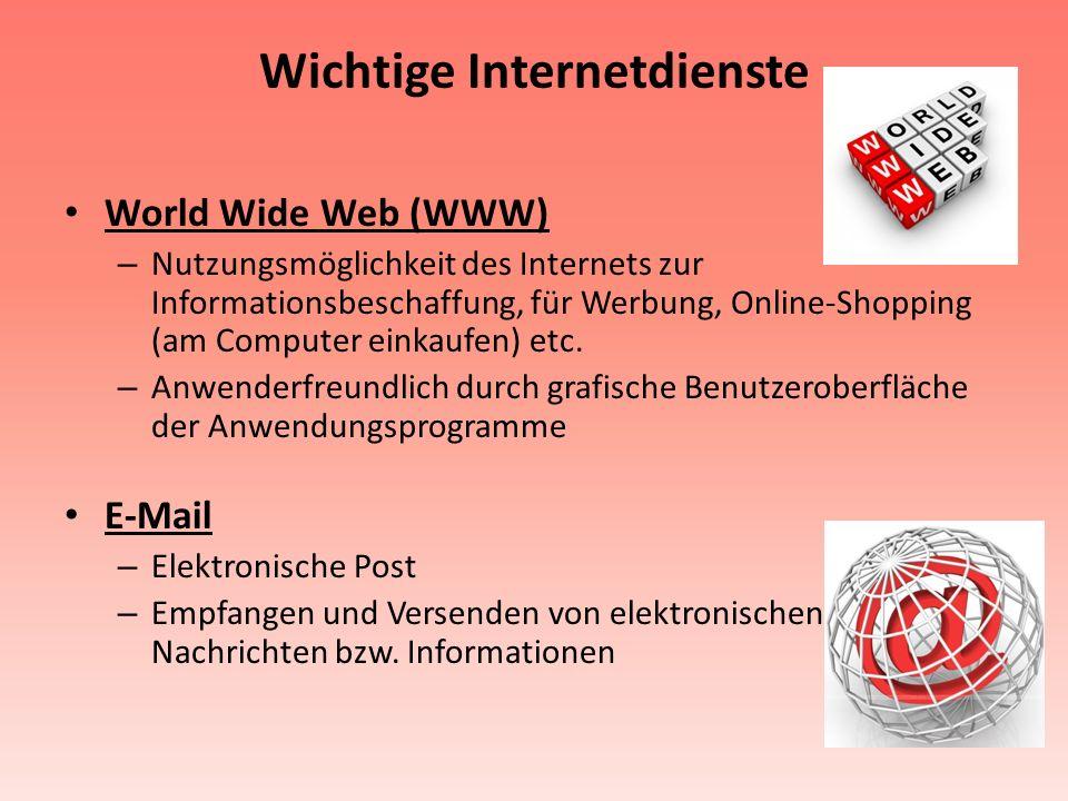 Wichtige Internetdienste World Wide Web (WWW) – Nutzungsmöglichkeit des Internets zur Informationsbeschaffung, für Werbung, Online-Shopping (am Comput
