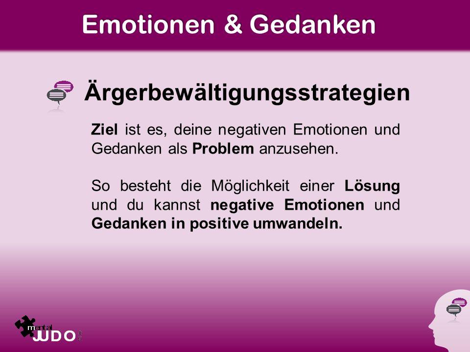 Emotionen & Gedanken Ärgerbewältigungsstrategien Ziel ist es, deine negativen Emotionen und Gedanken als Problem anzusehen.