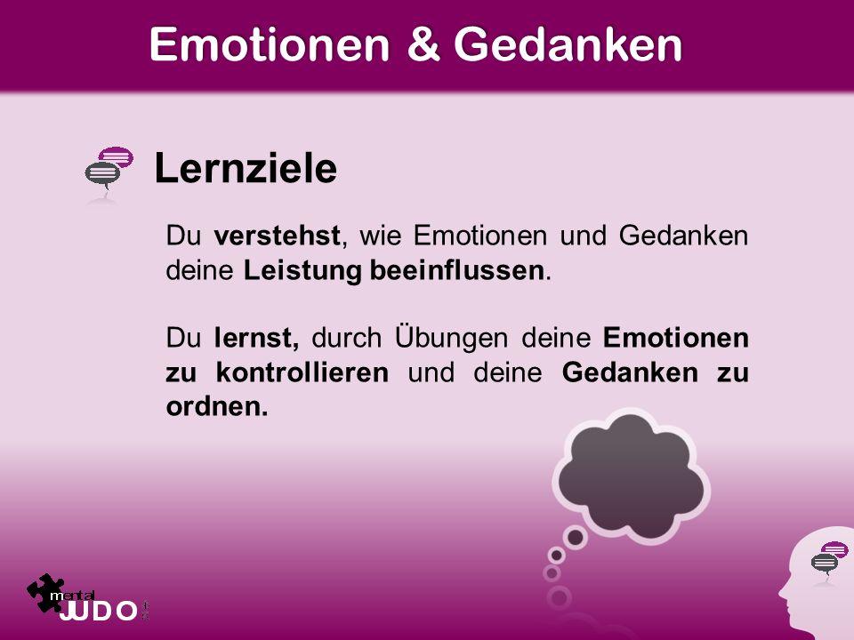 Emotionen & Gedanken Lernziele Du verstehst, wie Emotionen und Gedanken deine Leistung beeinflussen.