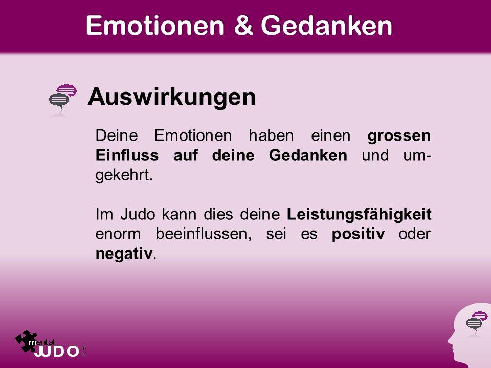 Emotionen & Gedanken Auswirkungen Deine Emotionen haben einen grossen Einfluss auf deine Gedanken und um- gekehrt.