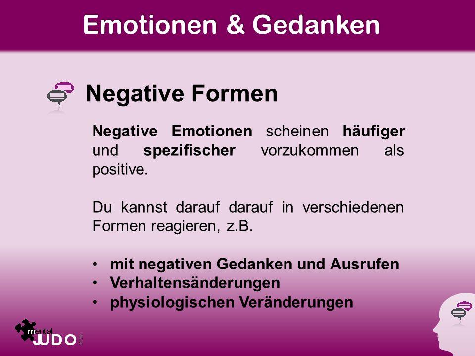 Emotionen & Gedanken Negative Formen Negative Emotionen scheinen häufiger und spezifischer vorzukommen als positive.