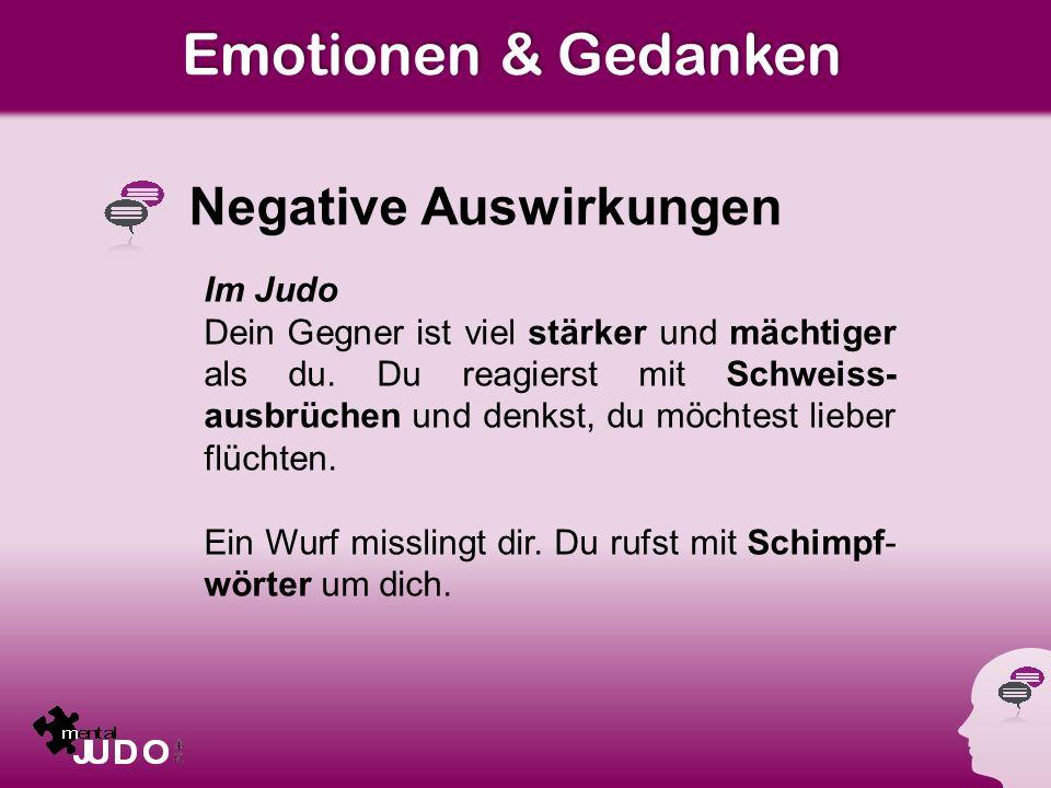 Emotionen & Gedanken Negative Auswirkungen Im Judo Dein Gegner ist viel stärker und mächtiger als du.