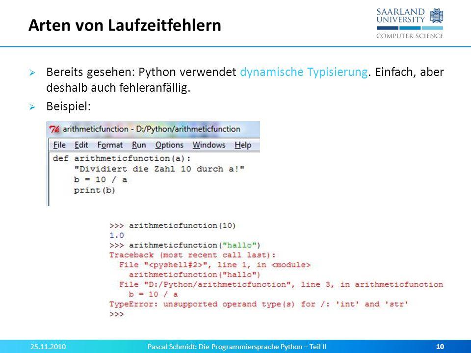 Arten von Laufzeitfehlern Bereits gesehen: Python verwendet dynamische Typisierung. Einfach, aber deshalb auch fehleranfällig. Beispiel: 25.11.2010Pas