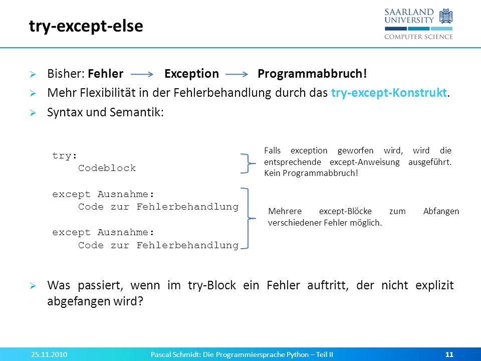 try-except-else Bisher: Fehler Exception Programmabbruch! Mehr Flexibilität in der Fehlerbehandlung durch das try-except-Konstrukt. Syntax und Semanti