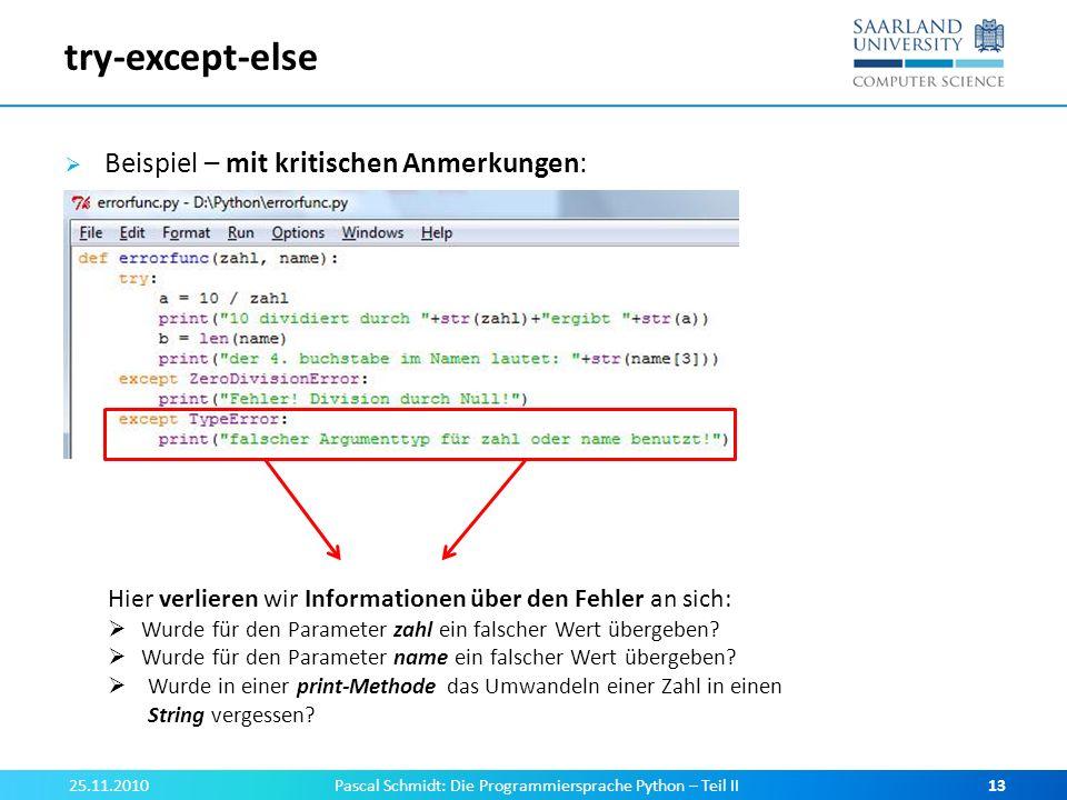 try-except-else Beispiel – mit kritischen Anmerkungen: 25.11.2010Pascal Schmidt: Die Programmiersprache Python – Teil II13 Hier verlieren wir Informat