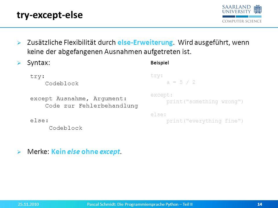 try-except-else Zusätzliche Flexibilität durch else-Erweiterung. Wird ausgeführt, wenn keine der abgefangenen Ausnahmen aufgetreten ist. Syntax: Merke