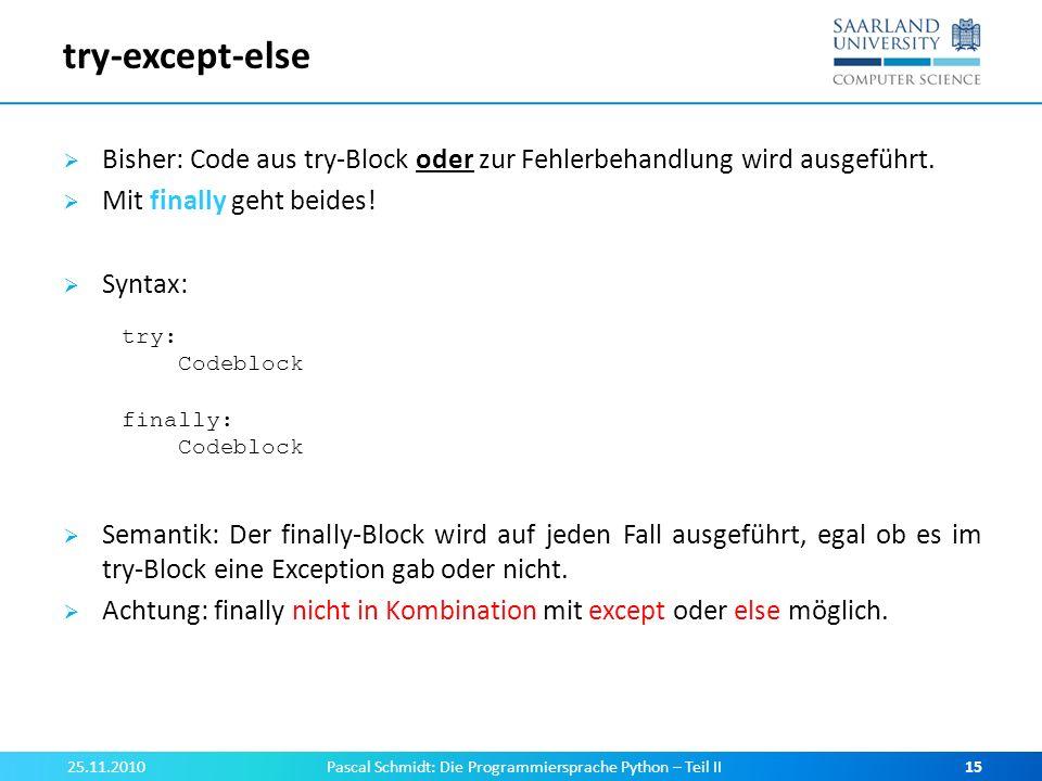try-except-else Bisher: Code aus try-Block oder zur Fehlerbehandlung wird ausgeführt. Mit finally geht beides! Syntax: Semantik: Der finally-Block wir