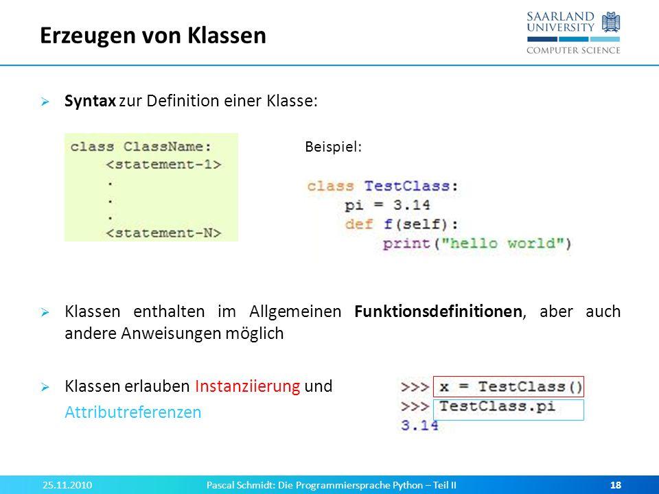 Erzeugen von Klassen Syntax zur Definition einer Klasse: Klassen enthalten im Allgemeinen Funktionsdefinitionen, aber auch andere Anweisungen möglich