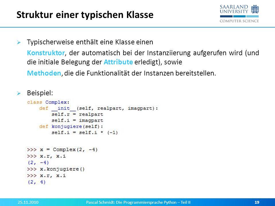 Struktur einer typischen Klasse Typischerweise enthält eine Klasse einen Konstruktor, der automatisch bei der Instanziierung aufgerufen wird (und die
