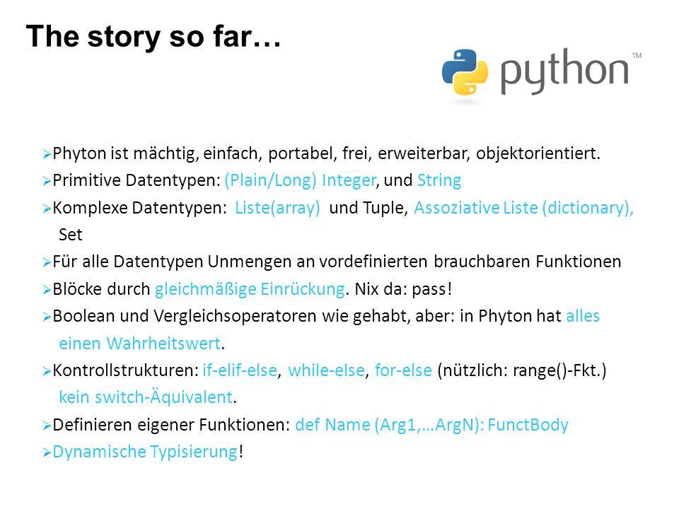 The story so far… Phyton ist mächtig, einfach, portabel, frei, erweiterbar, objektorientiert. Primitive Datentypen: (Plain/Long) Integer, und String K