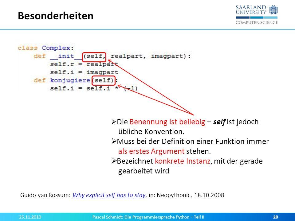 Besonderheiten 25.11.2010Pascal Schmidt: Die Programmiersprache Python – Teil II20 Die Benennung ist beliebig – self ist jedoch übliche Konvention. Mu