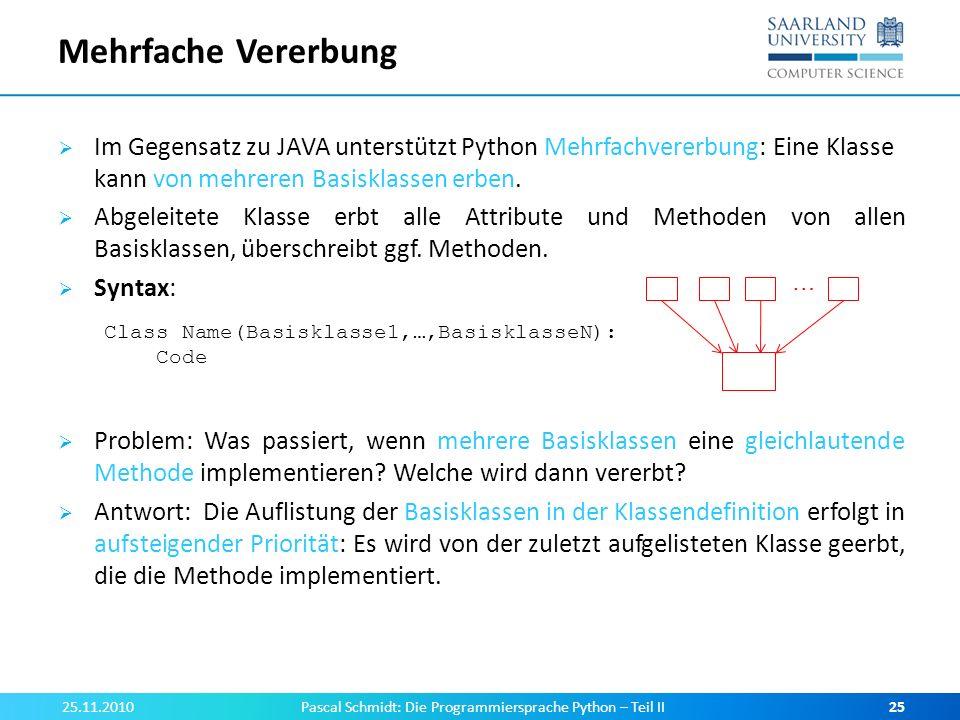 Mehrfache Vererbung Im Gegensatz zu JAVA unterstützt Python Mehrfachvererbung: Eine Klasse kann von mehreren Basisklassen erben. Abgeleitete Klasse er
