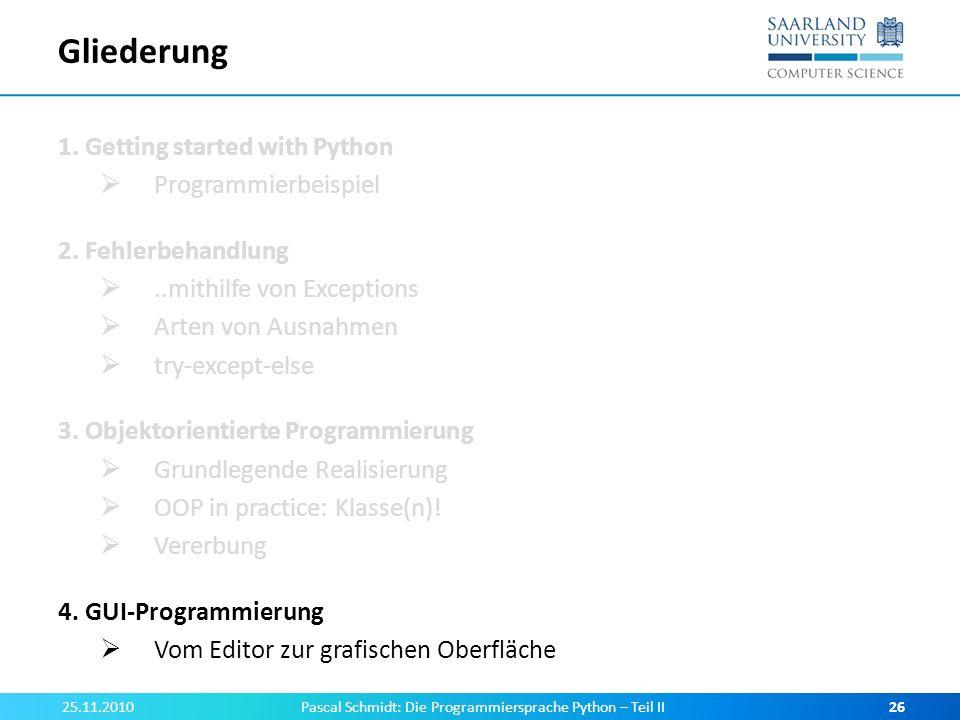 Gliederung 1. Getting started with Python Programmierbeispiel 2. Fehlerbehandlung..mithilfe von Exceptions Arten von Ausnahmen try-except-else 3. Obje