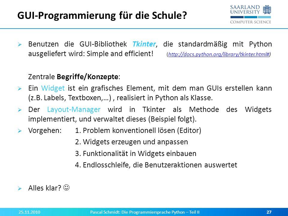 GUI-Programmierung für die Schule? Benutzen die GUI-Bibliothek Tkinter, die standardmäßig mit Python ausgeliefert wird: Simple and efficient! (http://