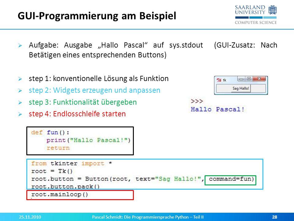GUI-Programmierung am Beispiel Aufgabe: Ausgabe Hallo Pascal auf sys.stdout (GUI-Zusatz: Nach Betätigen eines entsprechenden Buttons) step 1: konventi
