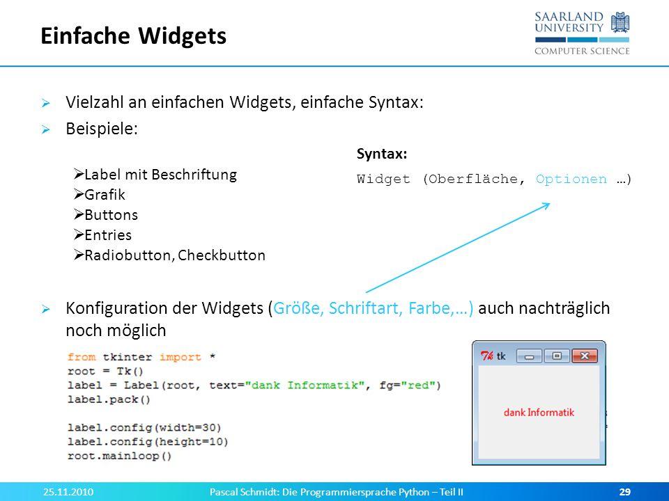 Einfache Widgets Vielzahl an einfachen Widgets, einfache Syntax: Beispiele: Konfiguration der Widgets (Größe, Schriftart, Farbe,…) auch nachträglich n