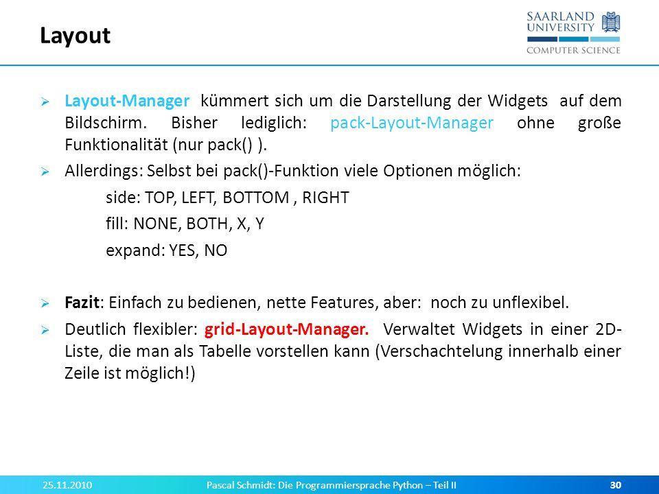 Layout Layout-Manager kümmert sich um die Darstellung der Widgets auf dem Bildschirm. Bisher lediglich: pack-Layout-Manager ohne große Funktionalität