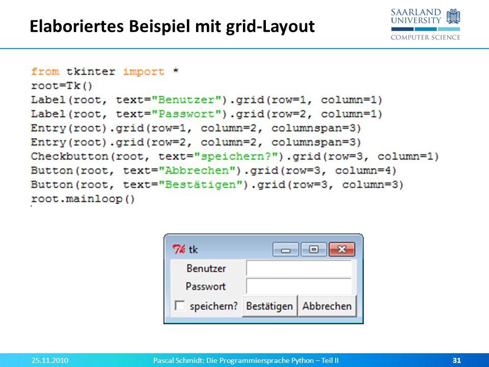 Elaboriertes Beispiel mit grid-Layout 25.11.2010Pascal Schmidt: Die Programmiersprache Python – Teil II31