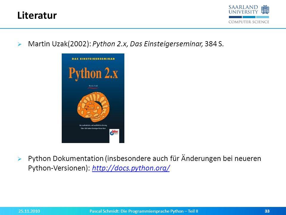 Literatur Martin Uzak(2002): Python 2.x, Das Einsteigerseminar, 384 S. Python Dokumentation (insbesondere auch für Änderungen bei neueren Python-Versi