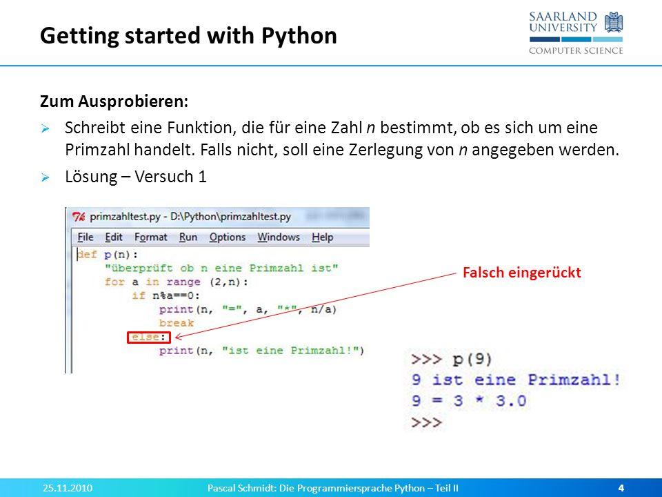 Getting started with Python Zum Ausprobieren: Schreibt eine Funktion, die für eine Zahl n bestimmt, ob es sich um eine Primzahl handelt.