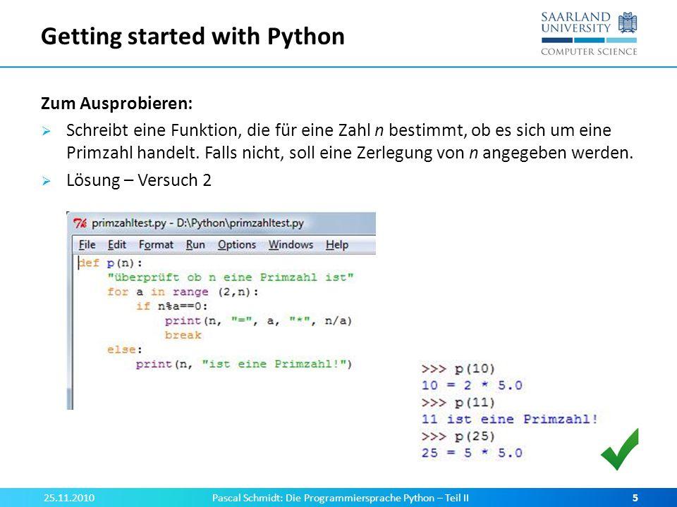 Getting started with Python Zum Ausprobieren: Schreibt eine Funktion, die für eine Zahl n bestimmt, ob es sich um eine Primzahl handelt. Falls nicht,