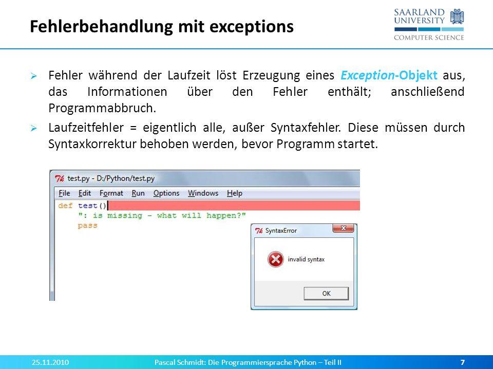 Fehlerbehandlung mit exceptions Beispiel für das Erzeugen einer Exception: Ungültige arithmetische Operation (Division durch Null) Funktion wird ausgeführt und zur Laufzeit mit ZeroDivisionError abgebrochen.