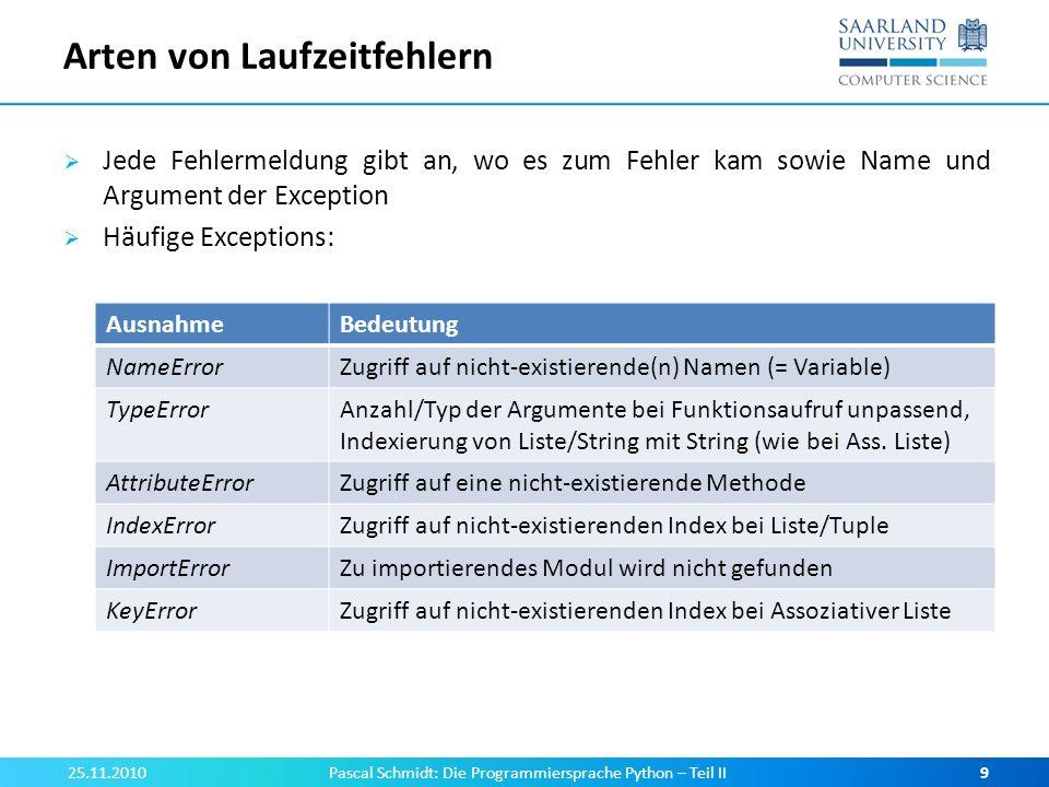 Arten von Laufzeitfehlern Jede Fehlermeldung gibt an, wo es zum Fehler kam sowie Name und Argument der Exception Häufige Exceptions: 25.11.2010Pascal