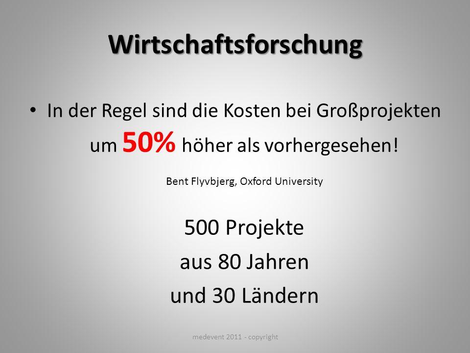 Wirtschaftsforschung In der Regel sind die Kosten bei Großprojekten um 50% höher als vorhergesehen! Bent Flyvbjerg, Oxford University 500 Projekte aus
