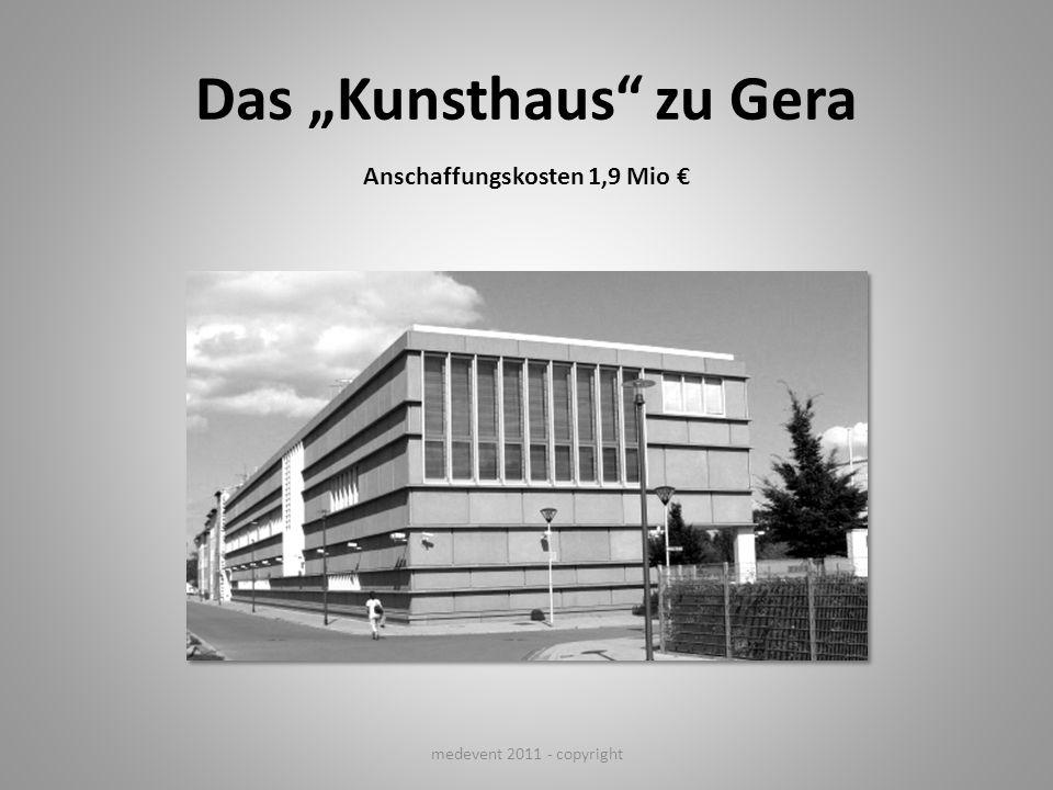 Das Kunsthaus zu Gera Anschaffungskosten 1,9 Mio medevent 2011 - copyright