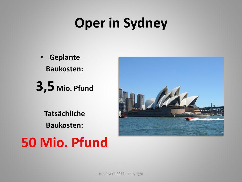 Oper in Sydney Geplante Baukosten: 3,5 Mio. Pfund Tatsächliche Baukosten: 50 Mio. Pfund medevent 2011 - copyright