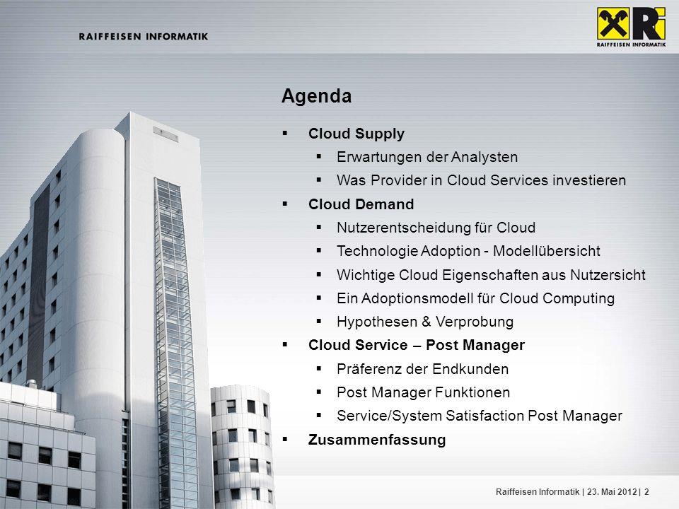 EuroCloud Day – Dr. Hannes PfneiszlRaiffeisen Informatik | 23. Mai 2012 |2 Agenda Cloud Supply Erwartungen der Analysten Was Provider in Cloud Service
