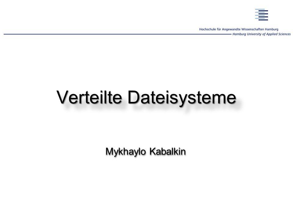 Verteilte Dateisysteme Mykhaylo Kabalkin