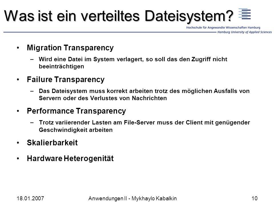 Migration Transparency –Wird eine Datei im System verlagert, so soll das den Zugriff nicht beeinträchtigen Failure Transparency –Das Dateisystem muss
