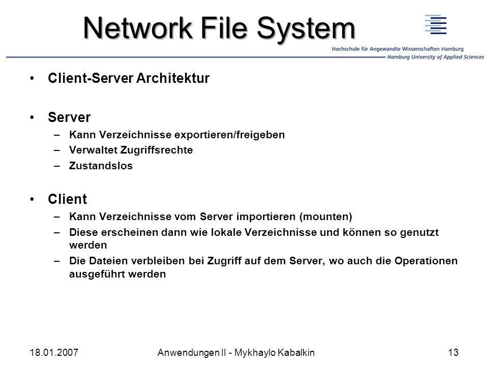 Network File System Client-Server Architektur Server –Kann Verzeichnisse exportieren/freigeben –Verwaltet Zugriffsrechte –Zustandslos Client –Kann Ver