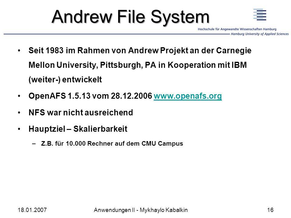 Andrew File System Seit 1983 im Rahmen von Andrew Projekt an der Carnegie Mellon University, Pittsburgh, PA in Kooperation mit IBM (weiter-) entwickel