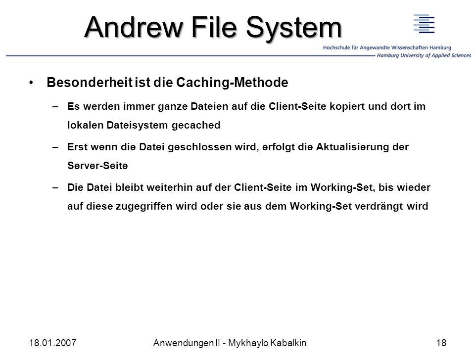 Andrew File System Besonderheit ist die Caching-Methode –Es werden immer ganze Dateien auf die Client-Seite kopiert und dort im lokalen Dateisystem ge