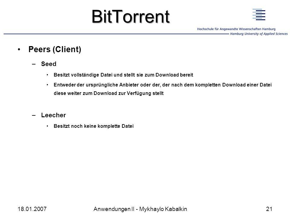 BitTorrent Peers (Client) –Seed Besitzt vollständige Datei und stellt sie zum Download bereit Entweder der ursprüngliche Anbieter oder der, der nach d