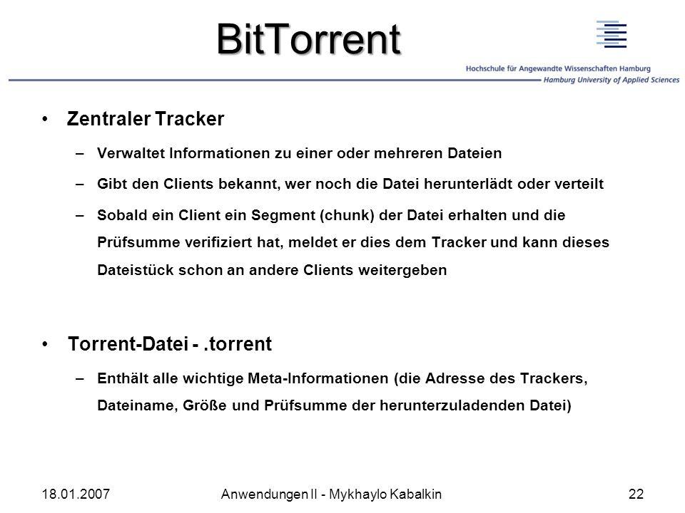 BitTorrent Zentraler Tracker –Verwaltet Informationen zu einer oder mehreren Dateien –Gibt den Clients bekannt, wer noch die Datei herunterlädt oder v