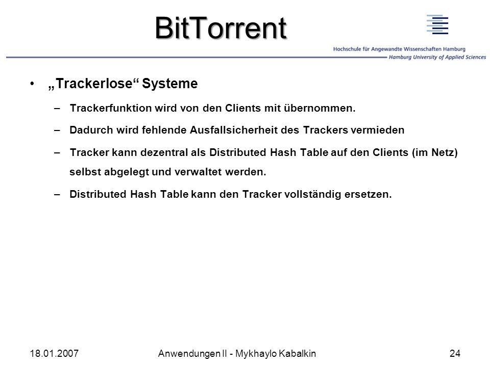 BitTorrent Trackerlose Systeme –Trackerfunktion wird von den Clients mit übernommen. –Dadurch wird fehlende Ausfallsicherheit des Trackers vermieden –