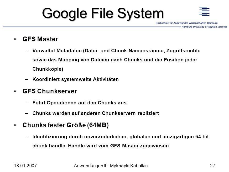 Google File System GFS Master –Verwaltet Metadaten (Datei- und Chunk-Namensräume, Zugriffsrechte sowie das Mapping von Dateien nach Chunks und die Pos