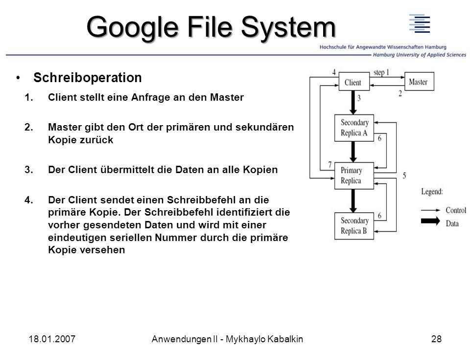 Google File System Schreiboperation 1.Client stellt eine Anfrage an den Master 2.Master gibt den Ort der primären und sekundären Kopie zurück 3.Der Cl