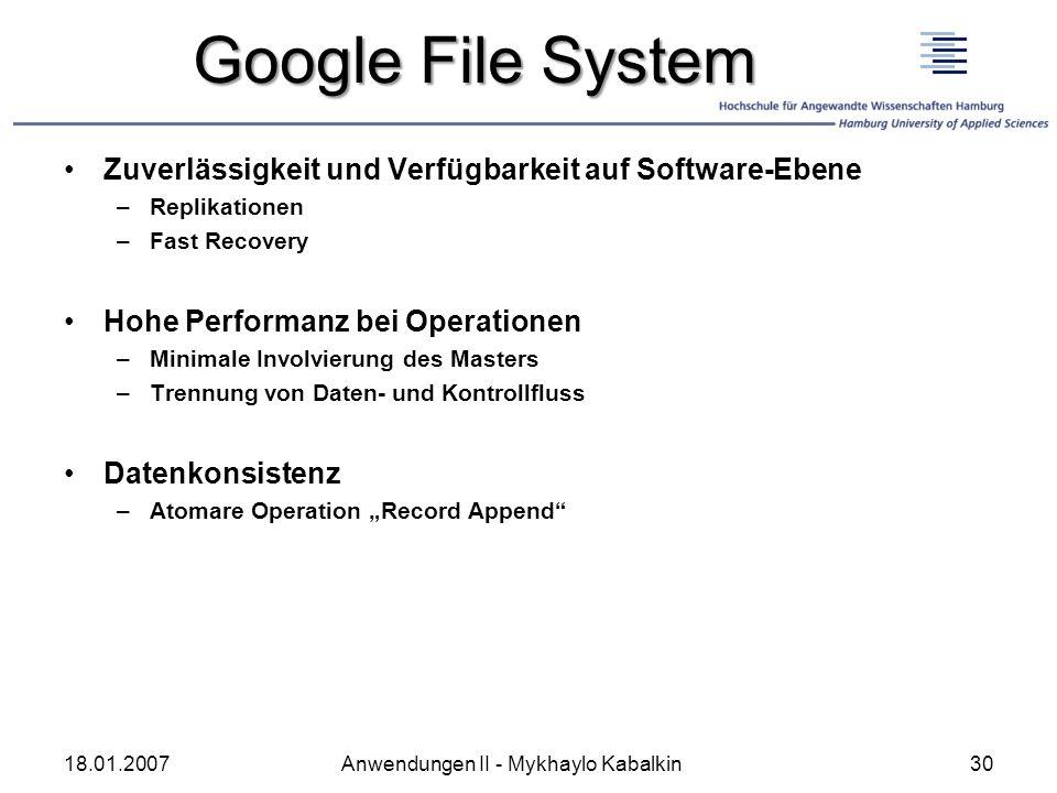 Google File System Zuverlässigkeit und Verfügbarkeit auf Software-Ebene –Replikationen –Fast Recovery Hohe Performanz bei Operationen –Minimale Involv